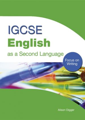 IGCSE English as a Second Language: Focus on Writing by Alison Digger