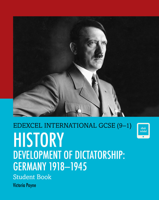 Edexcel International GCSE (9-1) History Development of Dictatorship: Germany 1918-45 Student Book by Victoria Payne