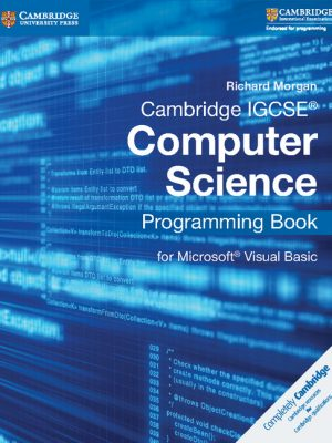 Cambridge IGCSE Computer Science Programming Book: For Microsoft Visual Basic by Richard Morgan