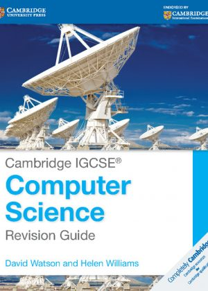 Cambridge IGCSE Computer Science Revision Guide by David Watson
