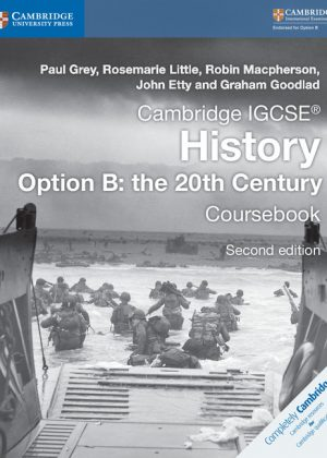 Cambridge IGCSE History Option B: The 20th Century Coursebook by Paul Grey