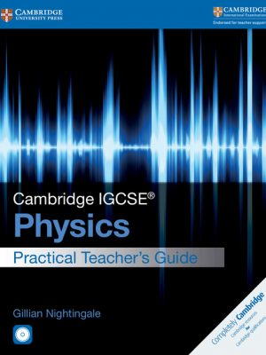 Cambridge IGCSE Physics Practical Teacher's Guide with CD-ROM by Gillian Nightingale