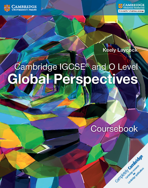 Cambridge IGCSE and O Level Global Perspectives Coursebook by Keely Laycock