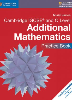 Cambridge IGCSE and O Level Additional Mathematics Practice Book by Muriel James