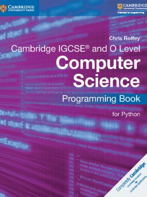 Cambridge IGCSE and O Level Computer Science Programming Book for Python by Chris Roffey