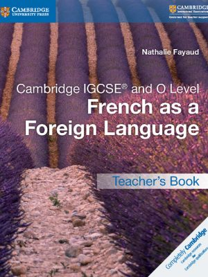 Cambridge IGCSE and O Level French as a Foreign Language Teacher's Book by Nathalie Fayaud