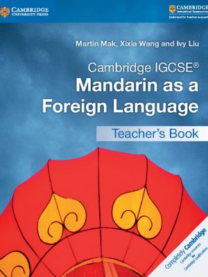 Cambridge IGCSE Mandarin as a Foreign Language Teacher's Book by Martin Mak