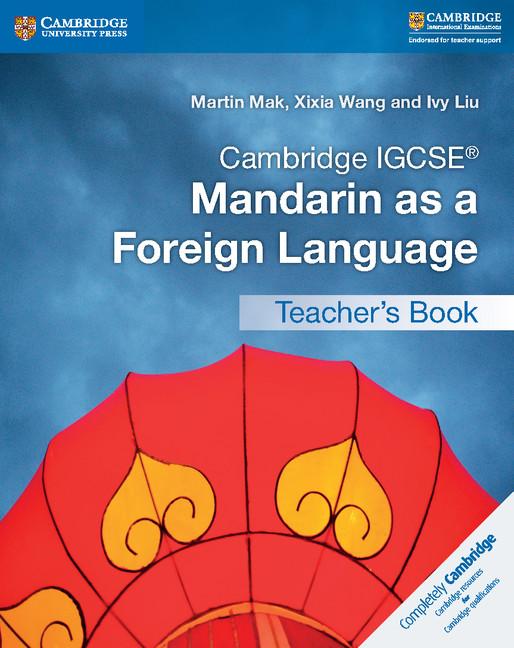 Cambridge IGCSE Mandarin as a Foreign Language Teacher's Book by Martin Mak