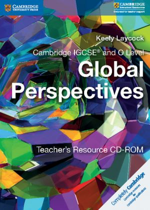 Cambridge IGCSE and O Level Global Perspectives Teacher's Resource CD-ROM by Keely Laycock