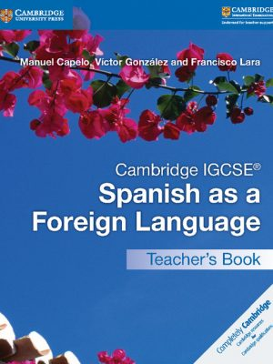 Cambridge IGCSE Spanish as a Foreign Language Teacher's Book by Manuel Capelo