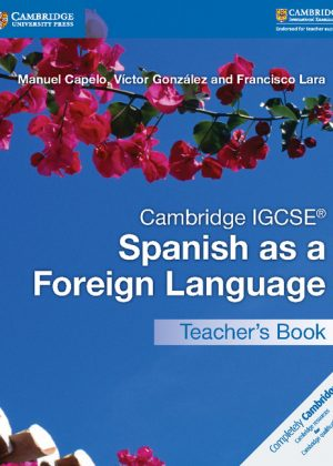 Cambridge IGCSE Spanish as a Foreign Language Teacher's Book by Manuel Capelo