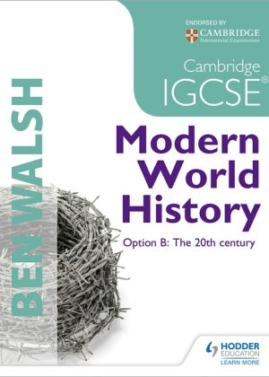 Cambridge IGCSE Modern World History (History in Focus): Student's Book by Ben Walsh