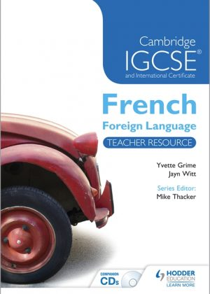 Cambridge IGCSE and International Certificate French Foreign Language Teacher Resource and Audio by Yvette Grime