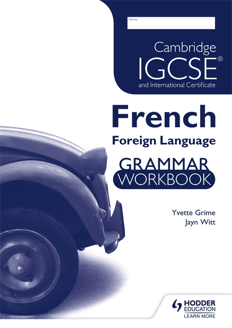 Cambridge IGCSE and International Certificate French Foreign Language Grammar Workbook by Yvette Grime