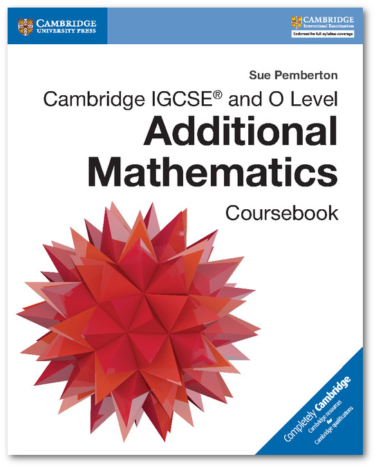 Cambridge IGCSE and O Level Additional Mathematics Coursebook by Sue Pemberton ISBN: 9781316605646
