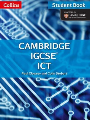 Collins Cambridge IGCSE ICT by Paul Clowrey
