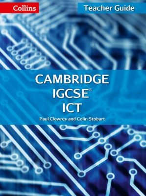 Collins Cambridge IGCSE ICT Teacher Guide by Paul Clowrey