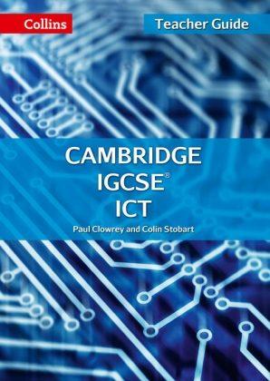 Collins Cambridge IGCSE ICT Teacher Guide by Paul Clowrey