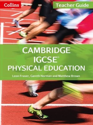 Cambridge IGCSE Physical Education Teacher Guide by Leon Fraser