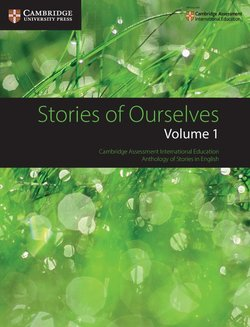 Stories of Ourselves: Volume 1: Cambridge Assessment International Education Anthology of Stories in English -