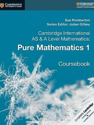 Cambridge International AS & A Level Mathematics: Pure Mathematics 1 Coursebook - Sue Pemberton