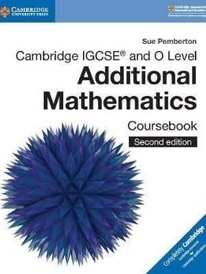 Cambridge IGCSE (R) and O Level Additional Mathematics Coursebook - Sue Pemberton