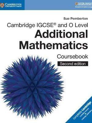 Cambridge IGCSE (R) and O Level Additional Mathematics Coursebook - Sue Pemberton