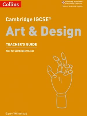 Cambridge IGCSE (R) Art and Design Teacher's Guide (Cambridge International Examinations) -