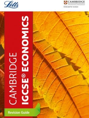 Letts Cambridge IGCSE (R) - Cambridge IGCSE (R) Economics Revision Guide - Letts Cambridge IGCSE