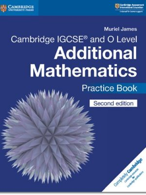 Cambridge IGCSE (R) and O Level Additional Mathematics Practice Book - Muriel James