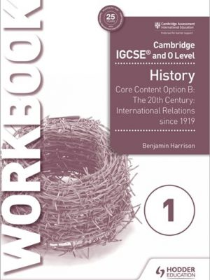Cambridge IGCSE and O Level History Workbook 1 - Core content Option B: The 20th century: International Relations since 1919 - Benjamin Harrison