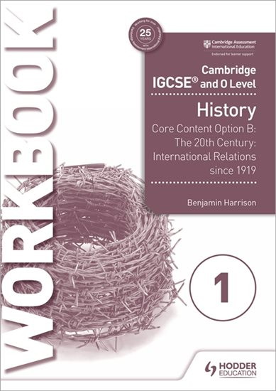 Cambridge IGCSE and O Level History Workbook 1 - Core content Option B: The 20th century: International Relations since 1919 - Benjamin Harrison
