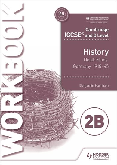Cambridge IGCSE and O Level History Workbook 2B - Depth study:  Germany