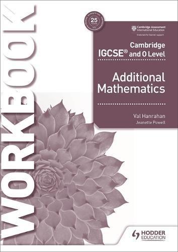 Cambridge IGCSE and O Level Additional Mathematics Workbook - Val Hanrahan